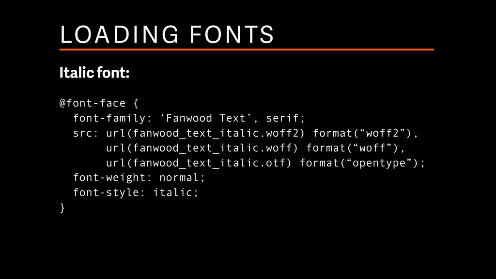 LOADING FONTS Italic font: @font-face { font-f...