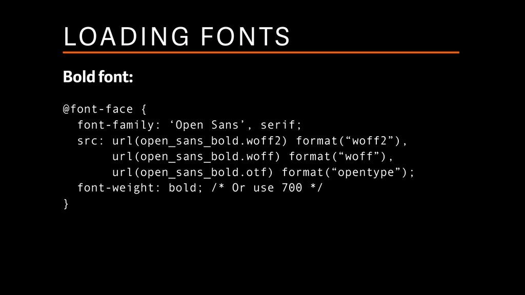 LOADING FONTS Bold font: @font-face { font-fam...