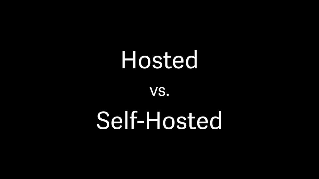 Hosted vs. Self-Hosted