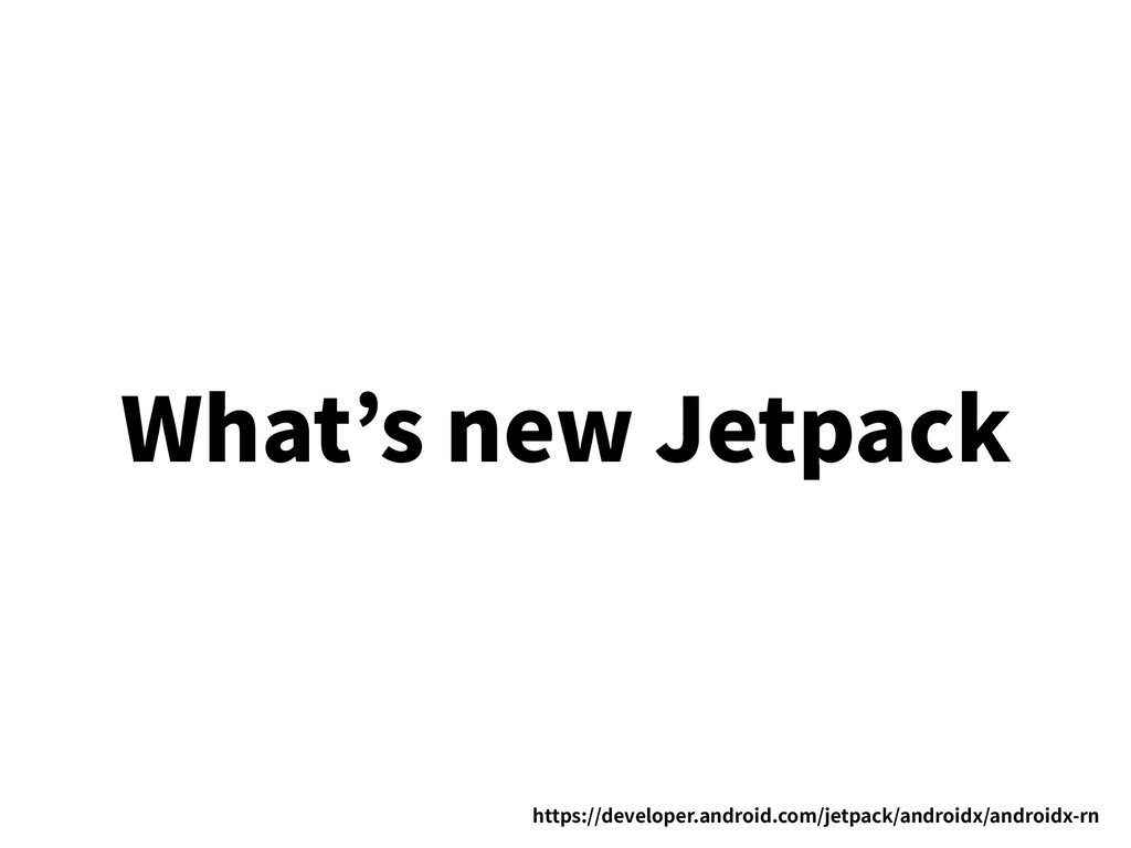 What's new Jetpack https://developer.android.co...