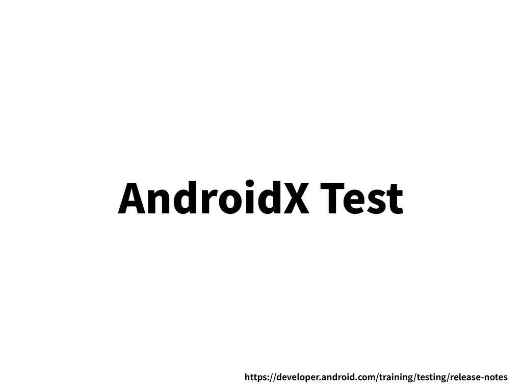 AndroidX Test https://developer.android.com/tra...
