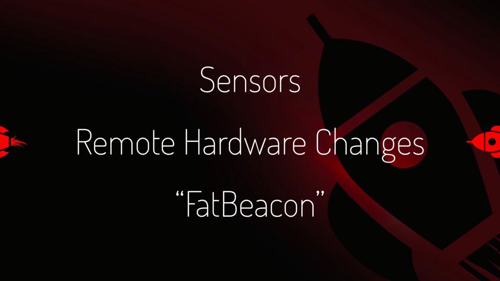 "Sensors Remote Hardware Changes ""FatBeacon"""