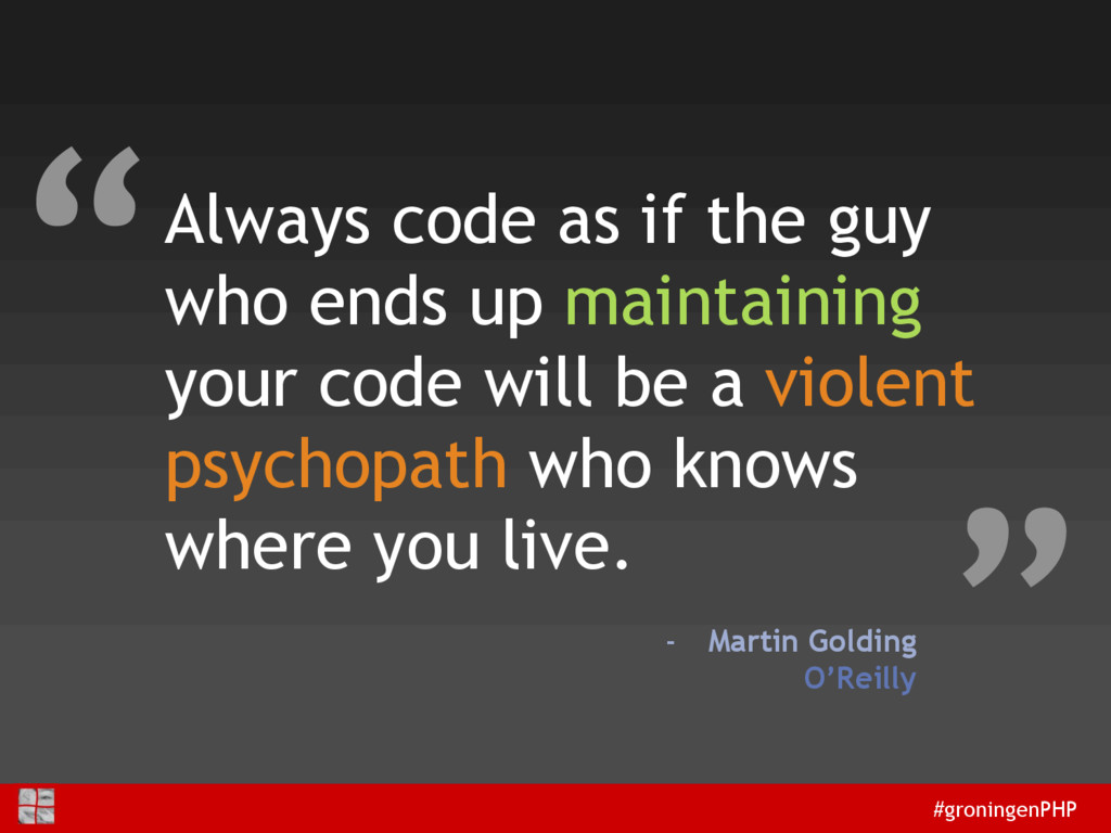 #groningenPHP Always code as if the guy who end...