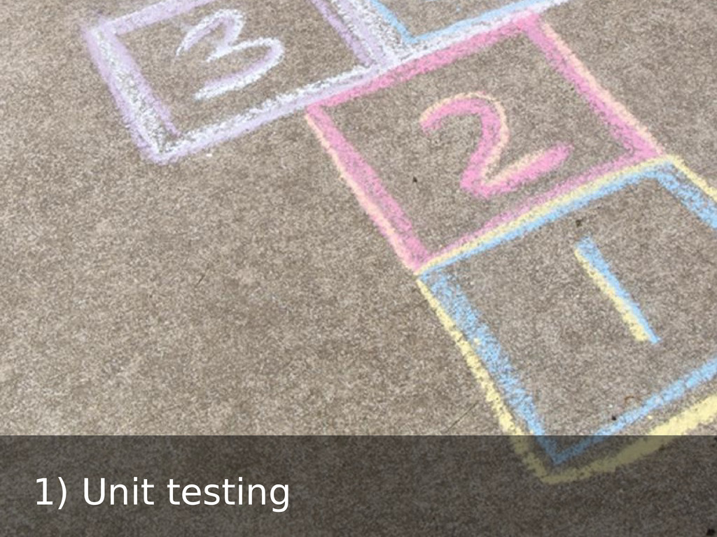 1) Unit testing