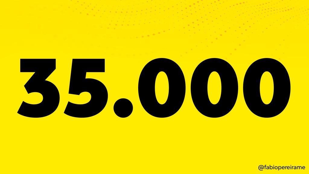 35.000 @fabiopereirame