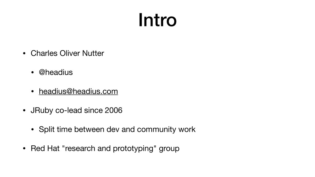 Intro • Charles Oliver Nutter  • @headius  • he...