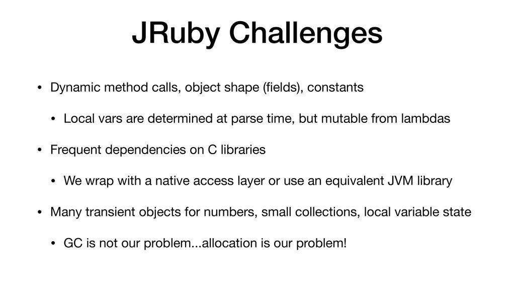 JRuby Challenges • Dynamic method calls, object...