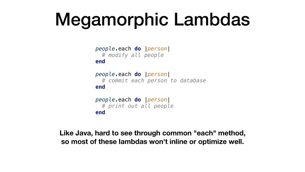 Megamorphic Lambdas people.each do |person| # m...
