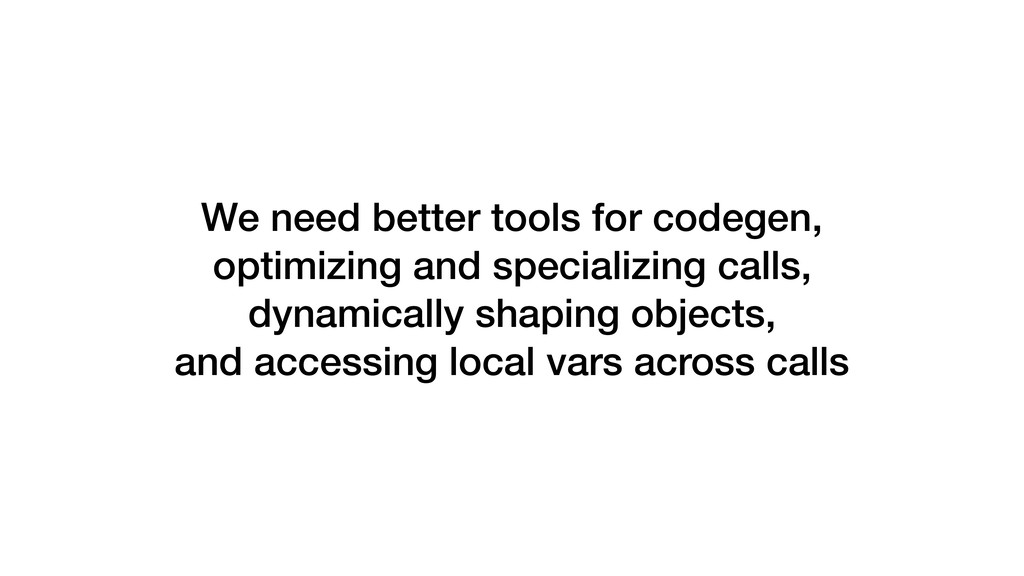 We need better tools for codegen, optimizing a...