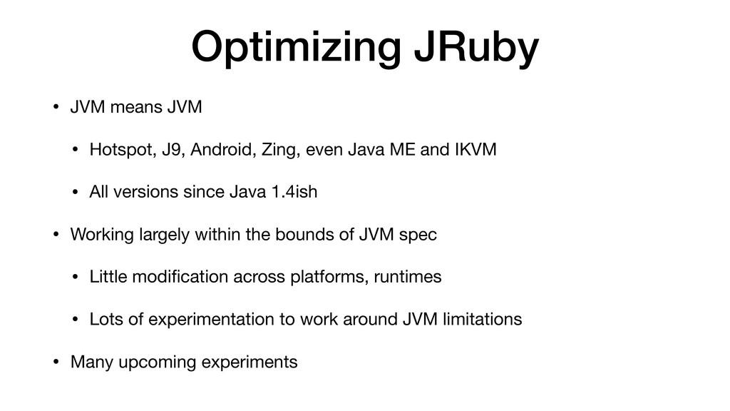 Optimizing JRuby • JVM means JVM  • Hotspot, J9...