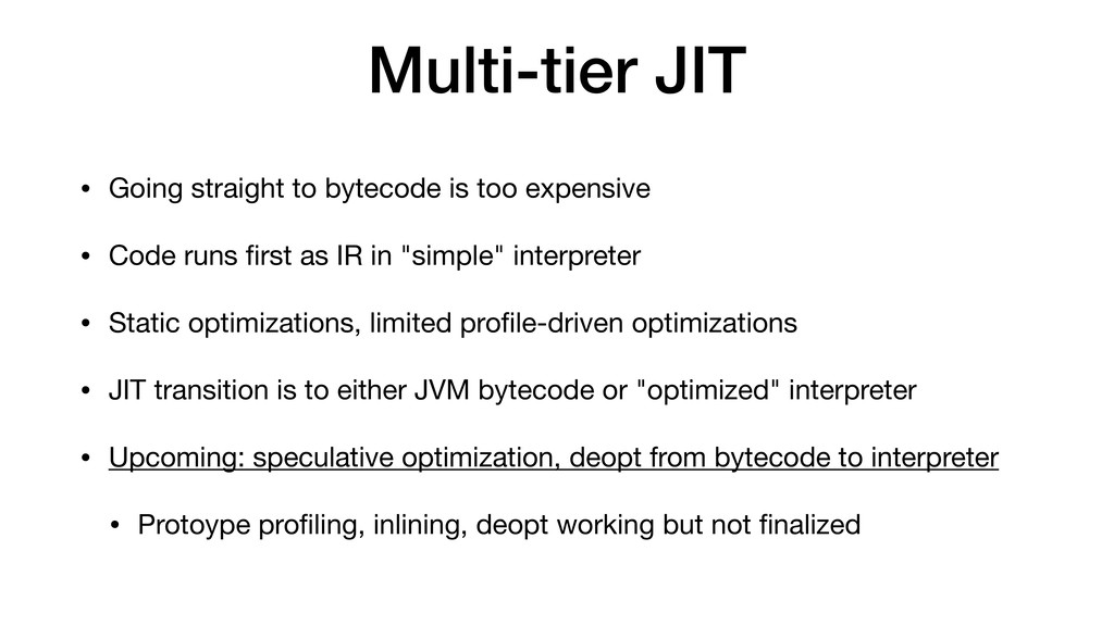 Multi-tier JIT • Going straight to bytecode is ...