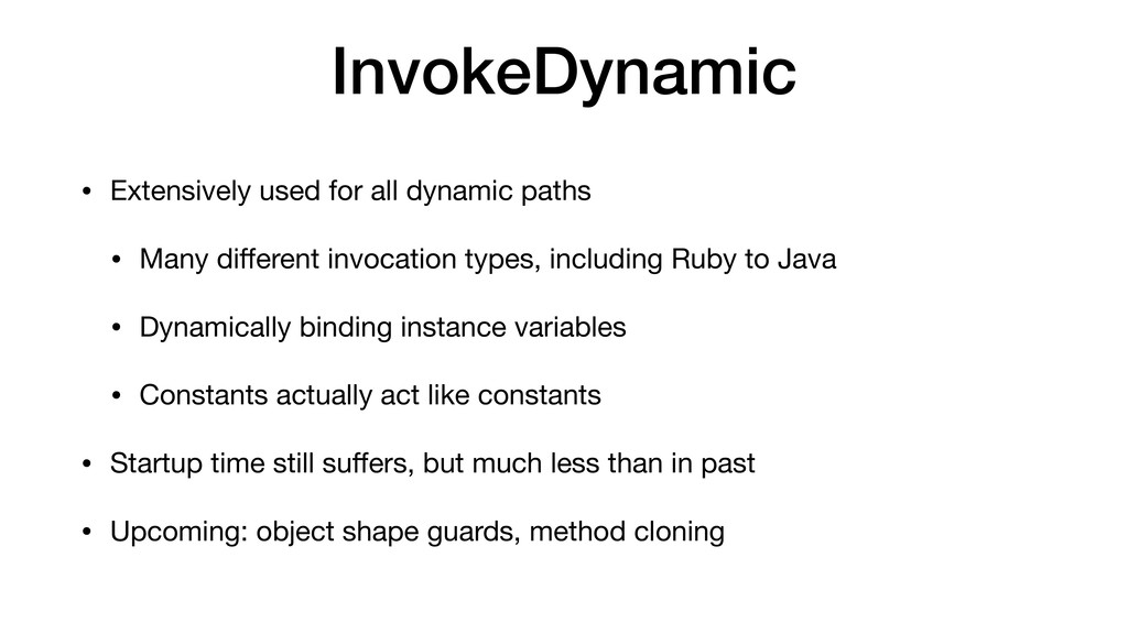 InvokeDynamic • Extensively used for all dynami...