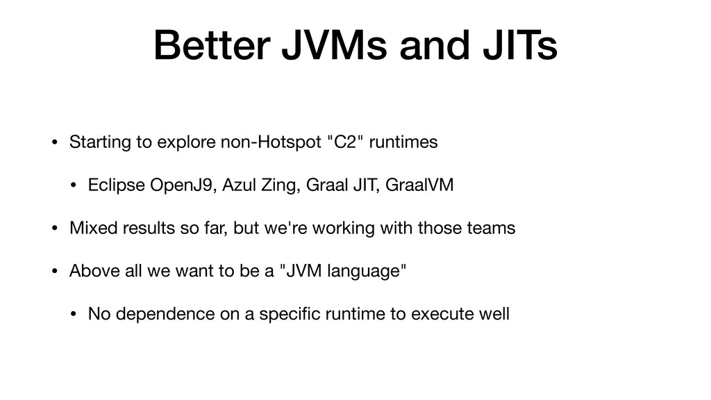 Better JVMs and JITs • Starting to explore non-...