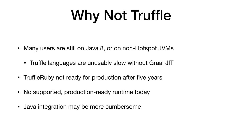 Why Not Truffle • Many users are still on Java 8...