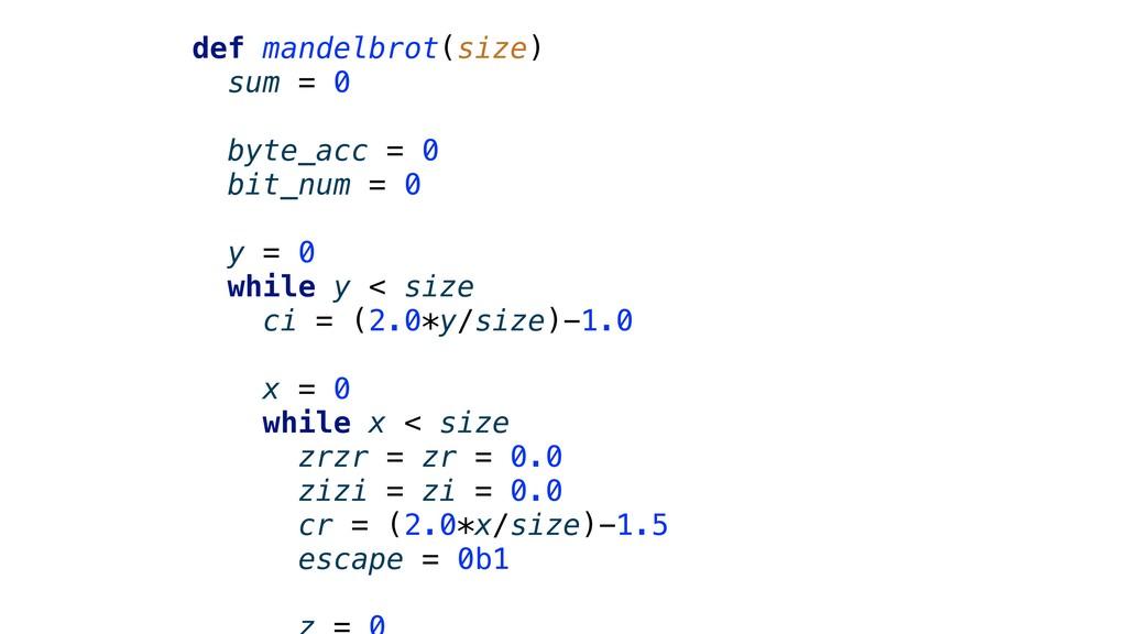 def mandelbrot(size) sum = 0 byte_acc = 0 bit_n...