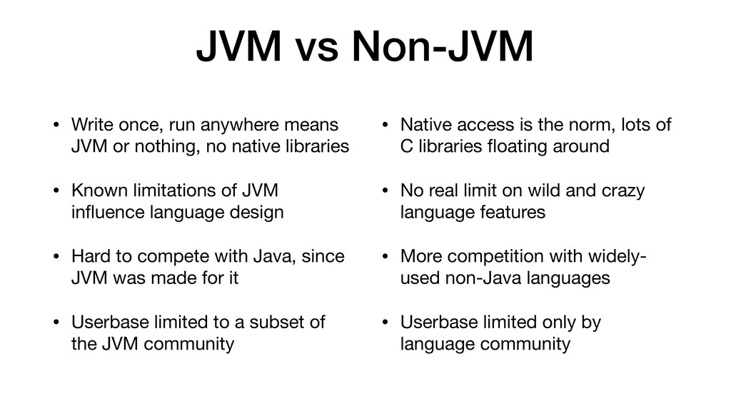 JVM vs Non-JVM • Write once, run anywhere means...