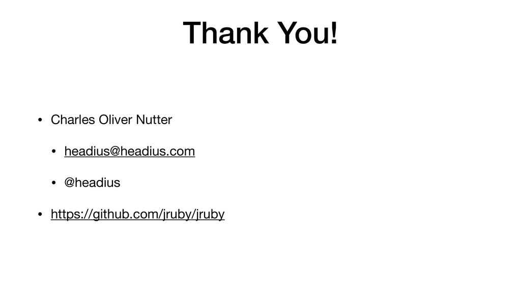 Thank You! • Charles Oliver Nutter  • headius@h...