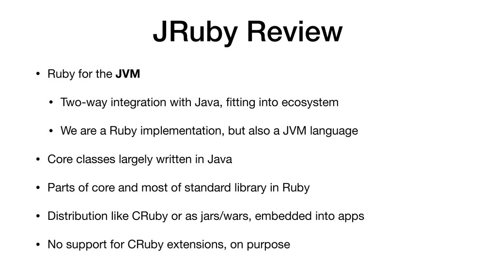 JRuby Review • Ruby for the JVM  • Two-way inte...