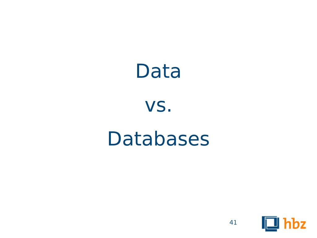 Data vs. Databases 41