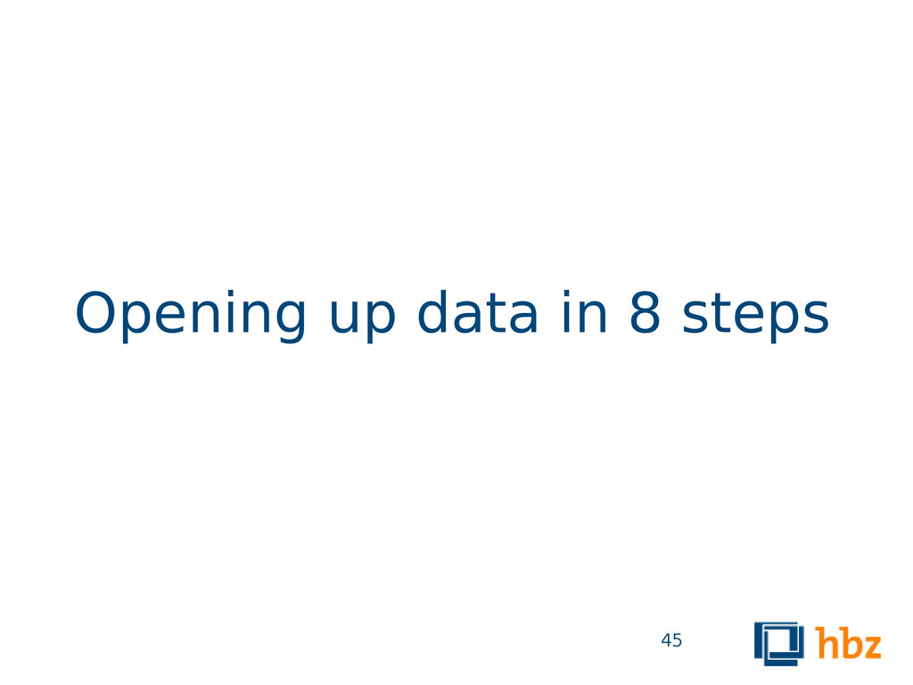 Opening up data in 8 steps 45