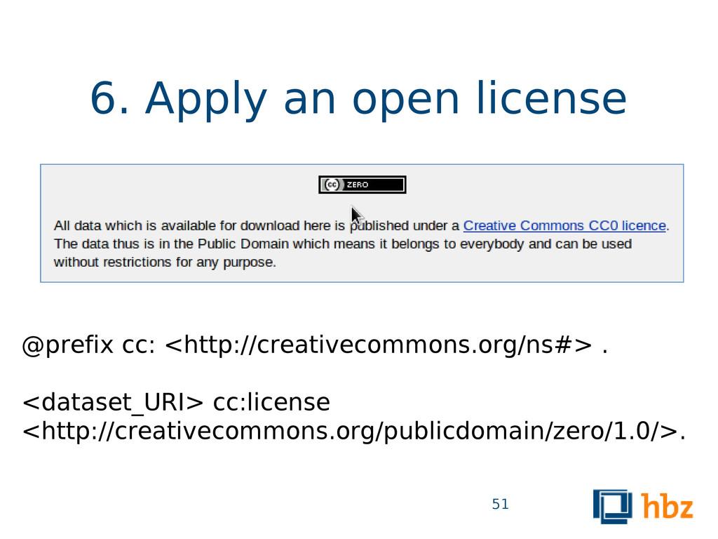 6. Apply an open license 51 @prefix cc: <http:/...