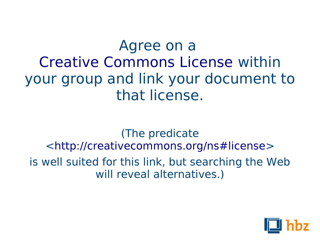 Agree on a Creative Commons License within your...