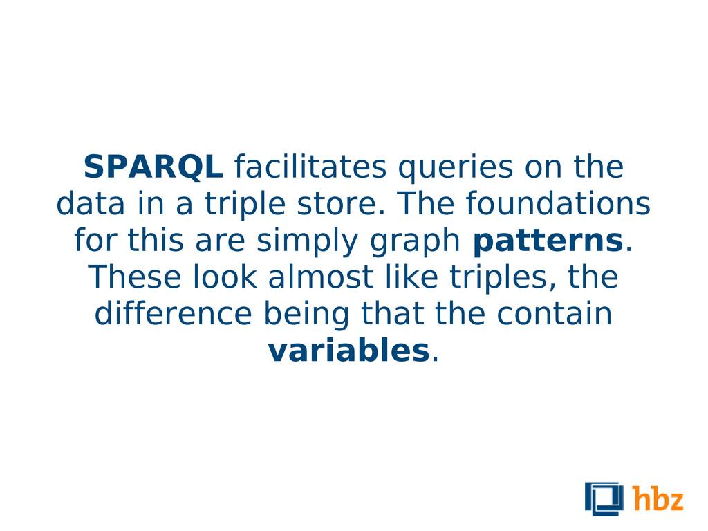 SPARQL facilitates queries on the data in a tri...