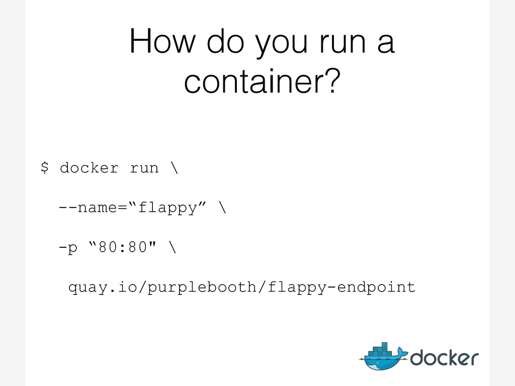 How do you run a container? $ docker run \ --na...