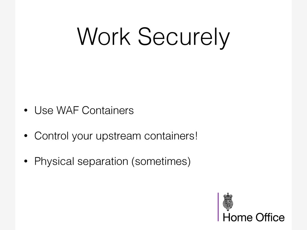 Work Securely • Use WAF Containers • Control yo...