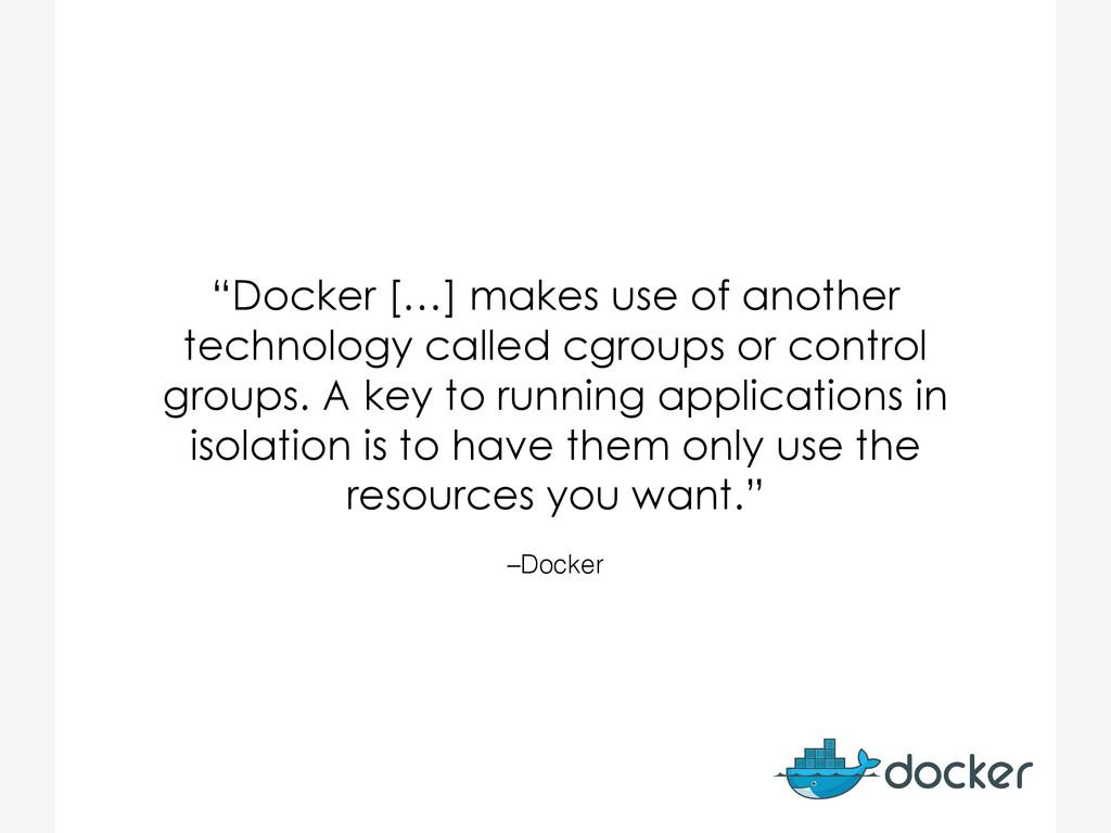 "–Docker ""Docker […] makes use of another techno..."