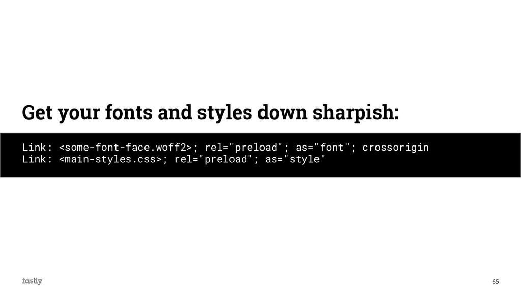 """65 Link: <some-font-face.woff2>; rel=""""preload"""";..."""