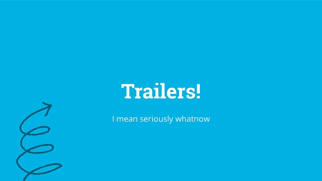79 Trailers! I mean seriously whatnow