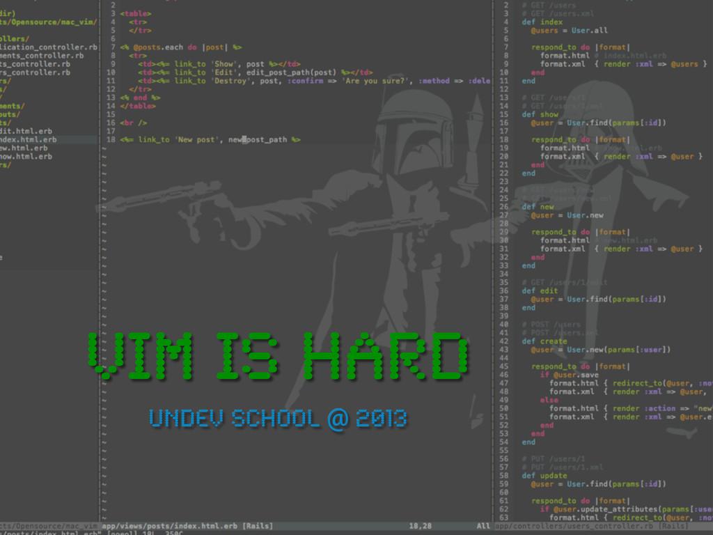 Vim is hard Undev school @ 2013