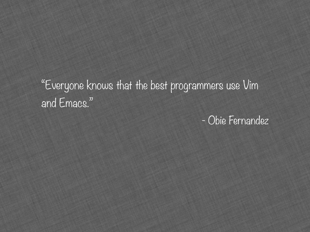 """""""Everyone knows that the best programmers use V..."""