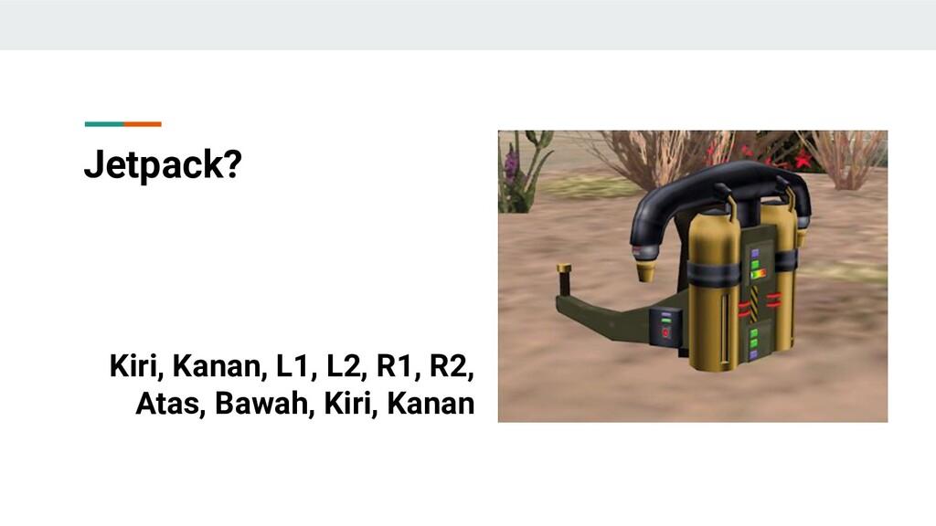 Jetpack? Kiri, Kanan, L1, L2, R1, R2, Atas, Baw...