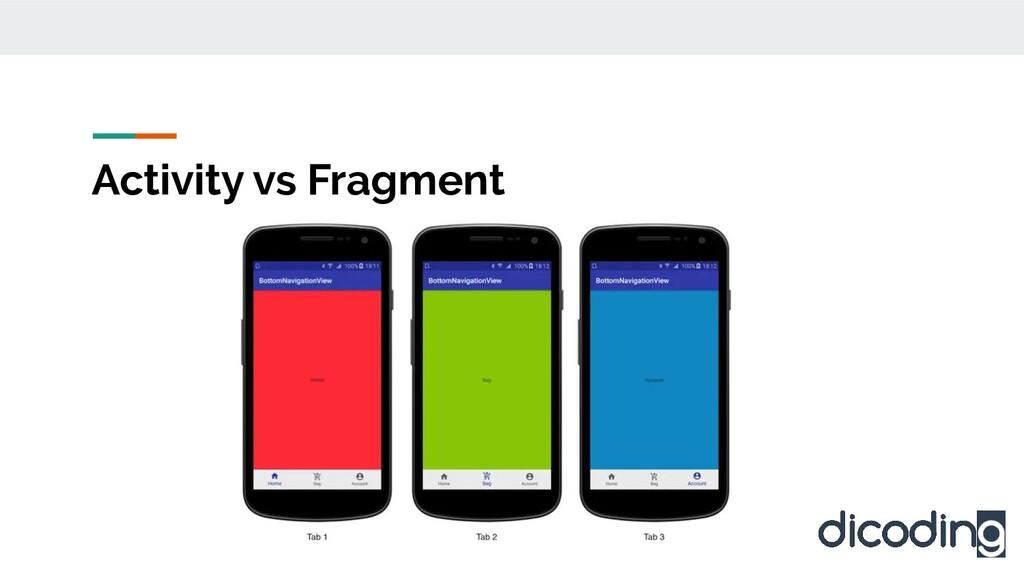 Activity vs Fragment