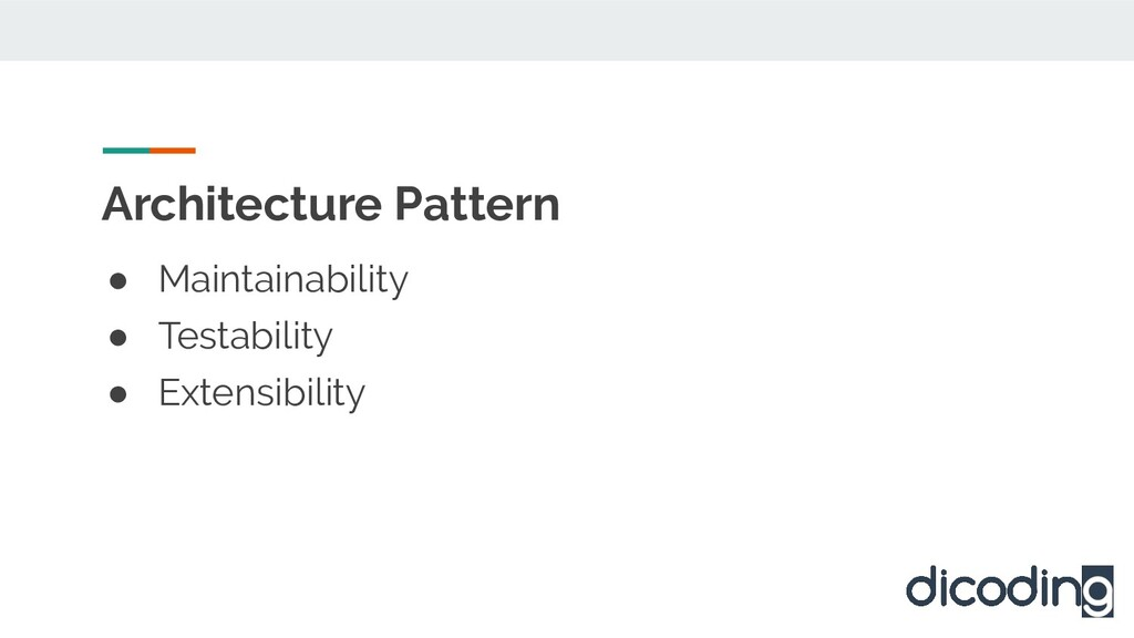 Architecture Pattern ● Maintainability ● Testab...