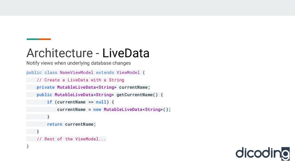 Architecture - LiveData public class NameViewMo...