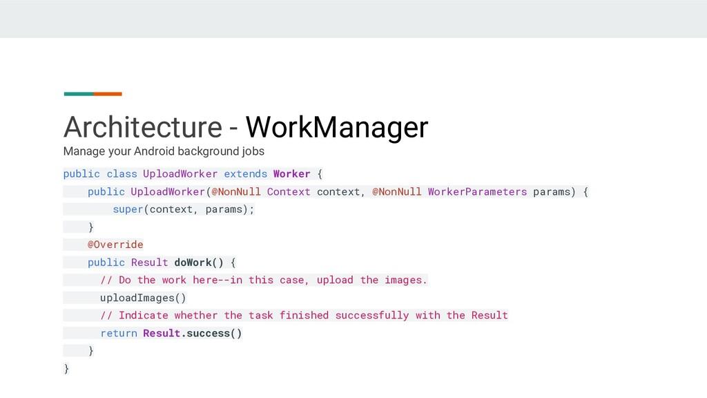 Architecture - WorkManager public class UploadW...