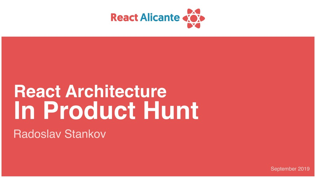 September 2019 React Architecture In Product Hu...