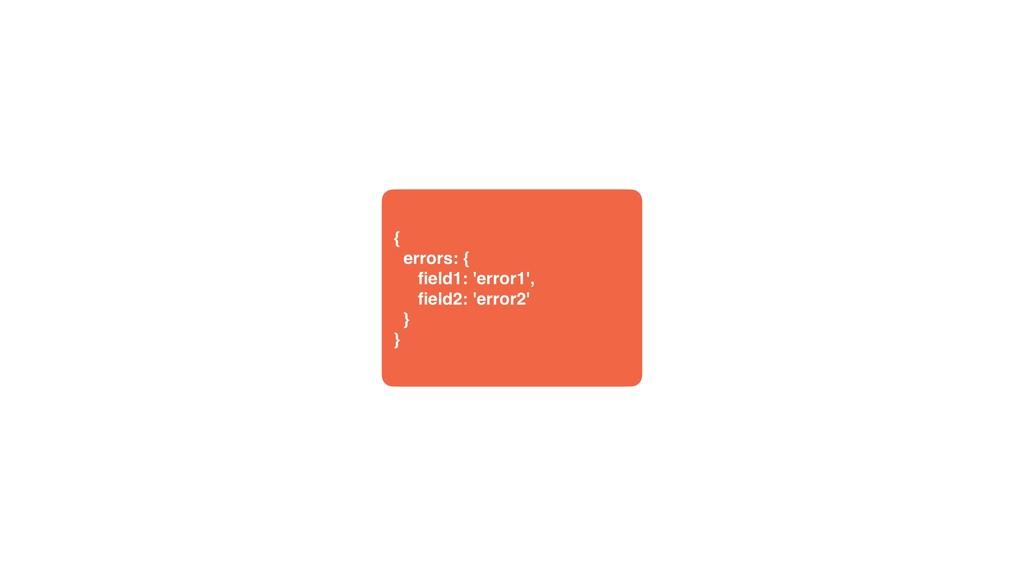 {  errors: { field1: 'error1', field2: 'error2'...