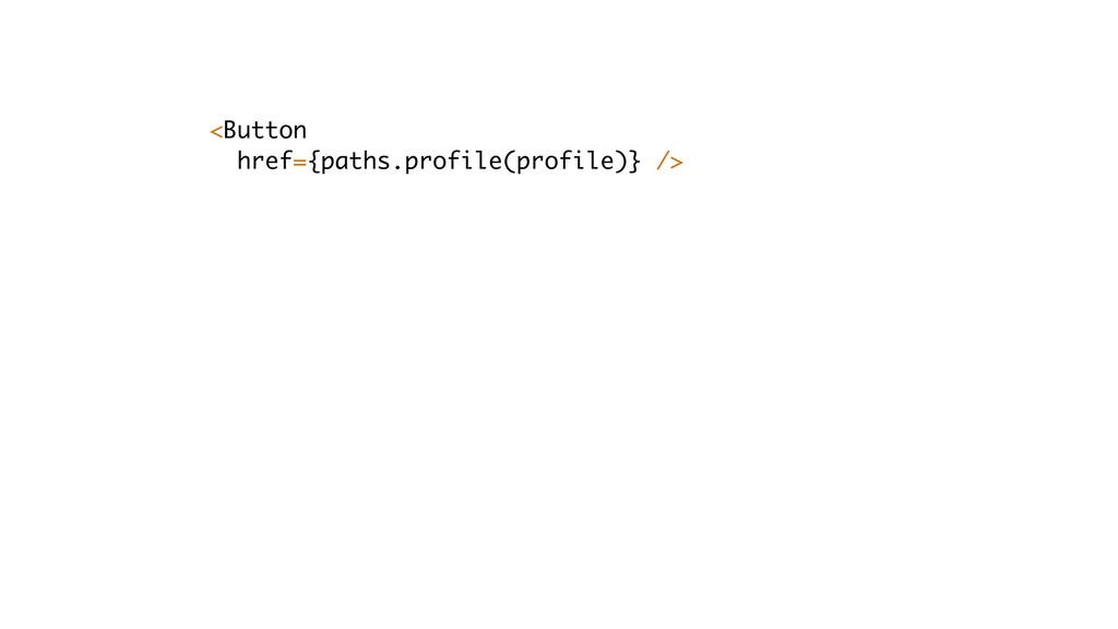 <Button href={paths.profile(profile)} />