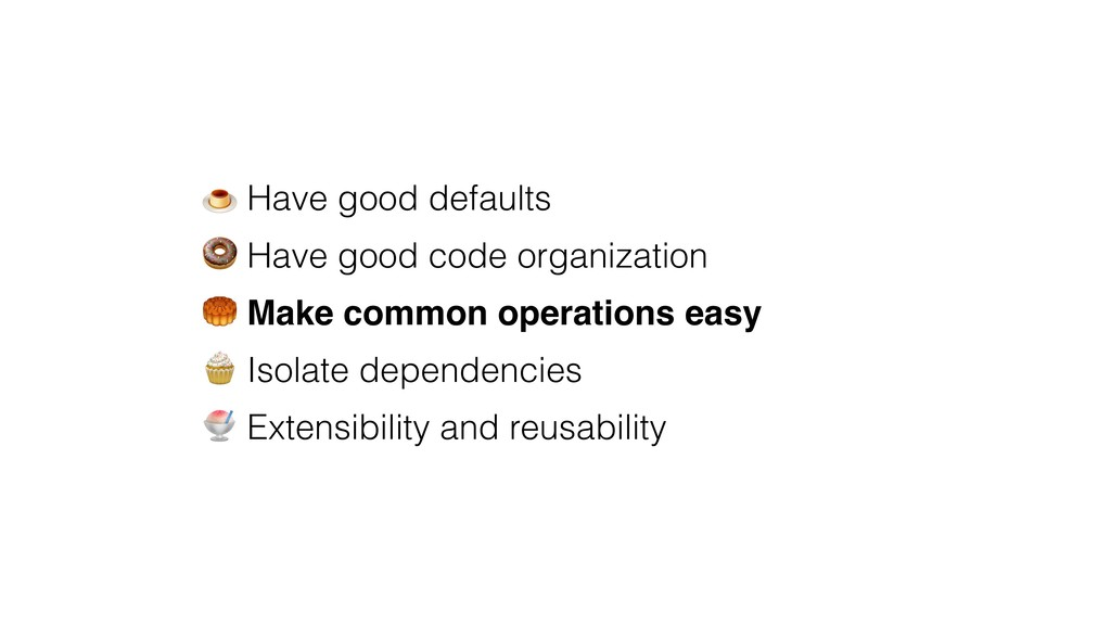 & Have good defaults ' Have good code organizat...
