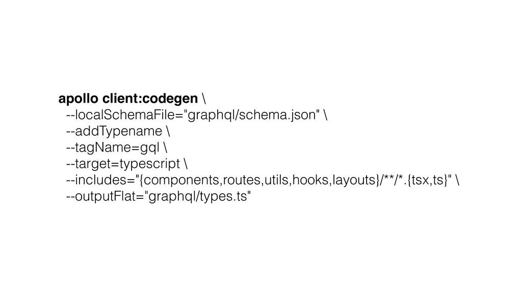 "apollo client:codegen \ --localSchemaFile=""grap..."