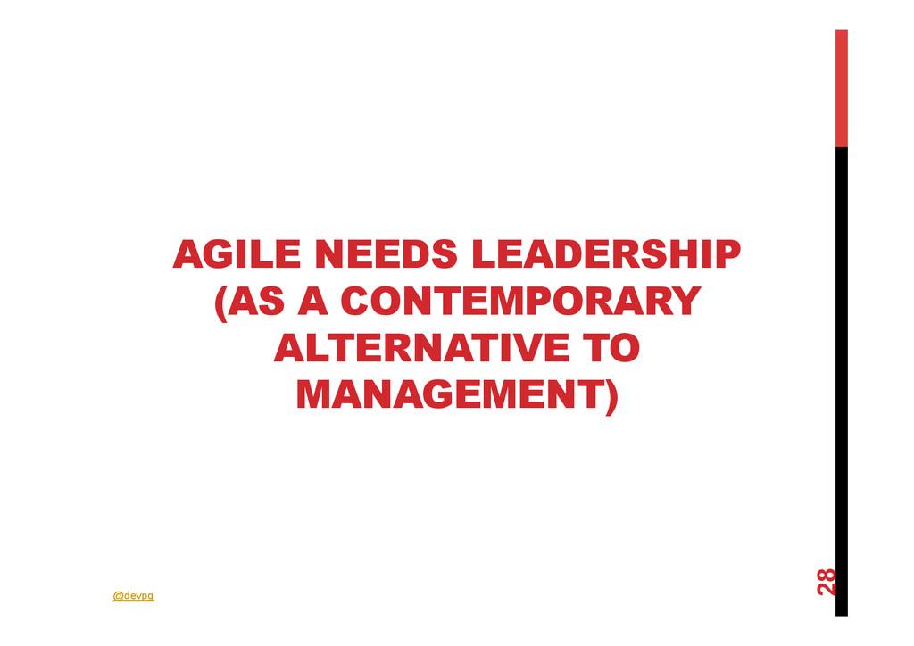 @devpg AGILE NEEDS LEADERSHIP (AS A CONTEMPORAR...