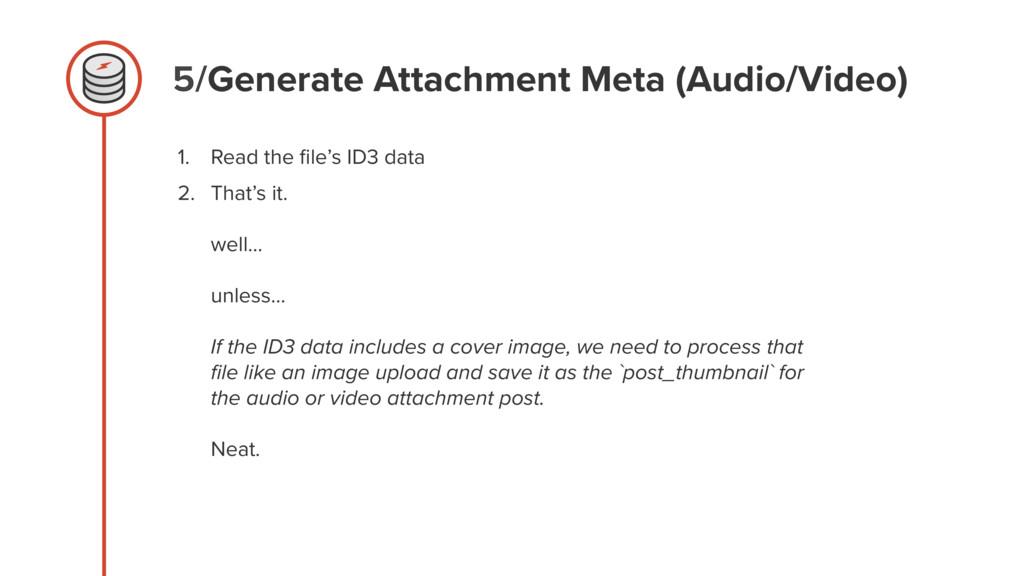5/Generate Attachment Meta (Audio/Video) 1. Rea...