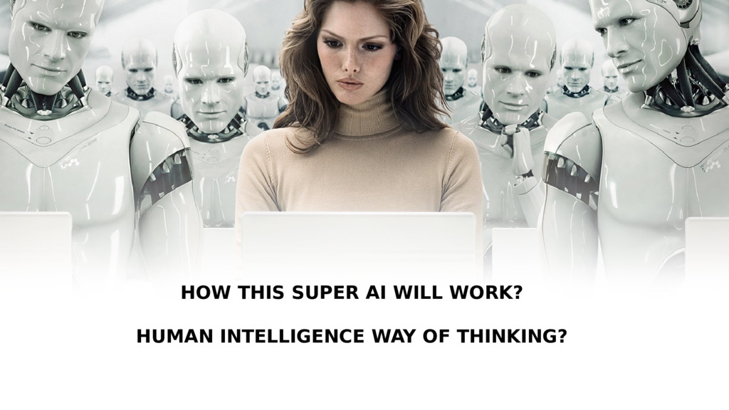 HOW THIS SUPER AI WILL WORK? HUMAN INTELLIGENCE...