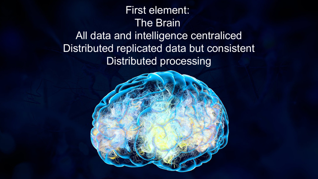 First element: The Brain All data and intellige...