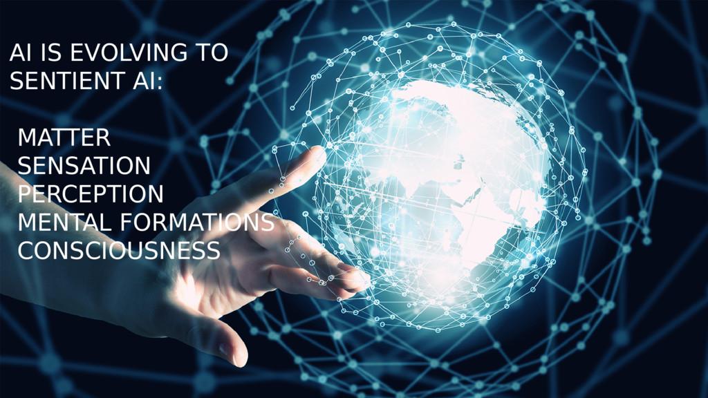 AI IS EVOLVING TO SENTIENT AI: MATTER SENSATION...