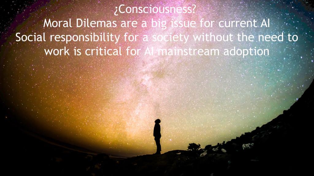 ¿Consciousness? Moral Dilemas are a big issue f...